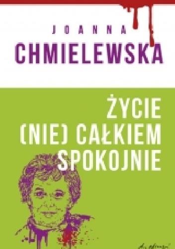 Joanna Chmielewska - Życie (nie) całkiem spokojne