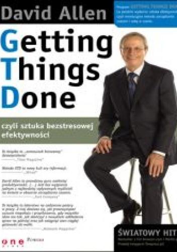 David Allen - Getting Things Done, czyli sztuka bezstresowej efektywności