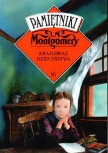 Lucy Maud Montgomery - Krajobraz dzieciństwa - pamiętniki