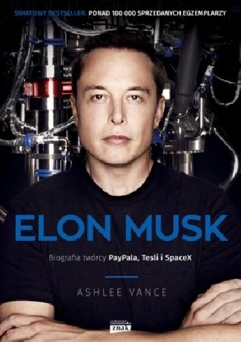 Ashlee Vance - Elon Musk. Biografia twórcy PayPal, Tesla, SpaceX