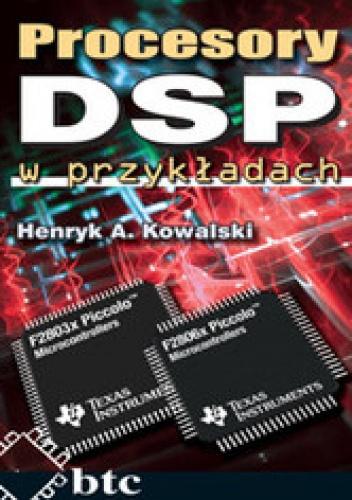 Kowalski Henryk - Procesory DSP w przykładach