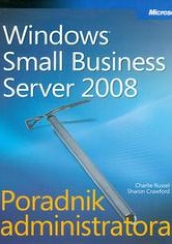 Russel Charlie - Microsoft Windows Small Business Server 2008 Poradnik administratora + CD
