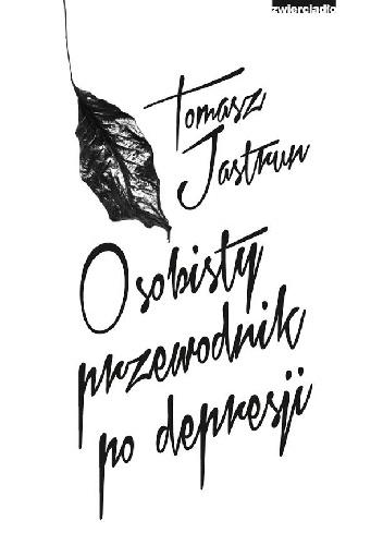 Tomasz Jastrun - Osobisty przewodnik po depresji