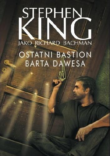 Richard Bachman - Ostatni bastion Barta Dawesa