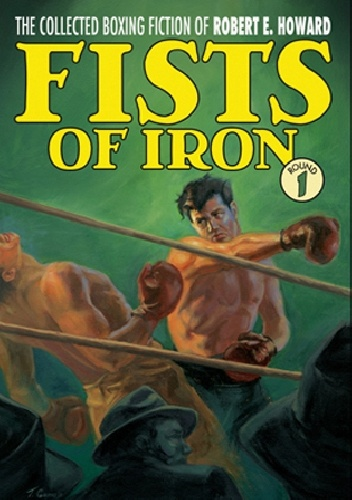 Robert Ervin Howard - The Collected Boxing Fiction of Robert E. Howard: Fists of Iron Round 1