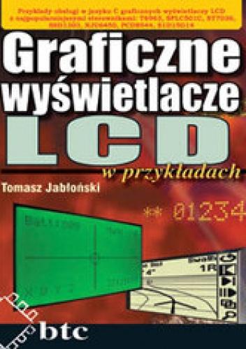 Tomasz Jabłoński - Graficzne wyświetlacze LCD w przykładach