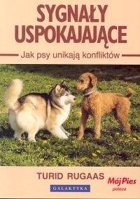 Turid Rugaas - Sygnały uspokajające. Jak psy unikają konfliktów.