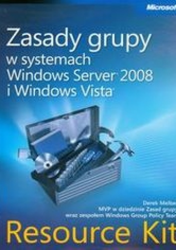 Melber Derek - Zasady grupy w systemach Windows Server 2008 i Windows Vista. Resource Kit + CD