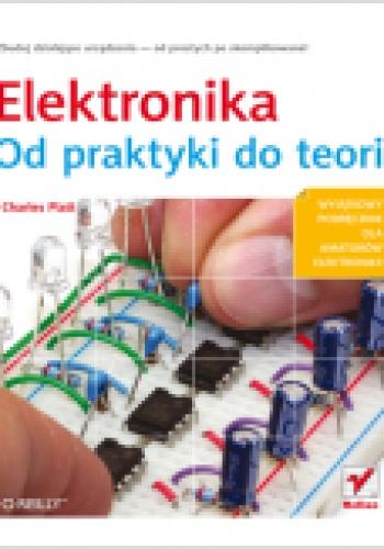 Charles Platt - Elektronika. Od praktyki do teorii
