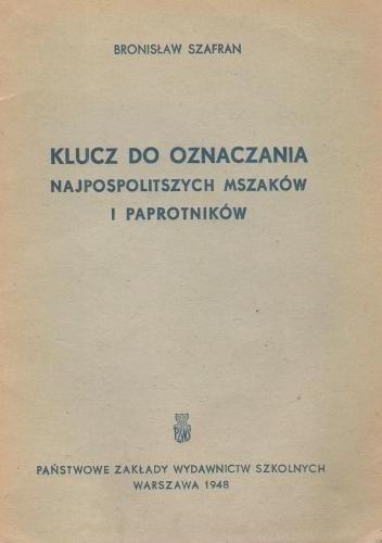 Bronisław Szafran - Klucz do oznaczania najpospolitszych mszaków i paprotników
