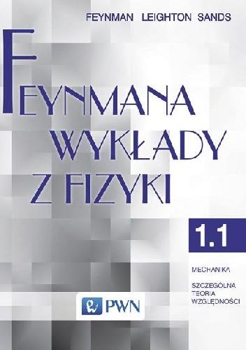 Richard Phillips Feynman - Feynmana wykłady z fizyki - Tom 1, część 1 - Mechanika, szczególna teoria względności