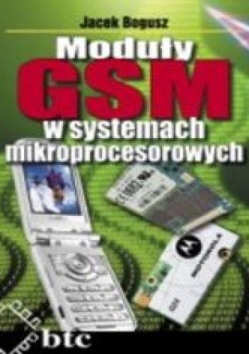 Jacek Bogusz - Moduły GSM w systemach mikroprocesorowych