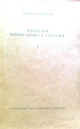 Stefan Banach - Rachunek różniczkowy i całkowy, tom 1