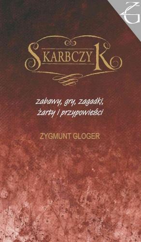 Zygmunt Gloger - Skarbczyk. Zabawy, gry, zagadki, żarty i przypowieści