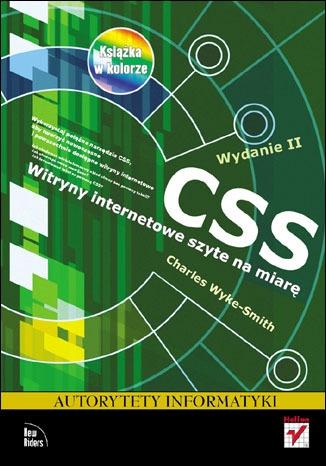 Charles Wyke-Smith - CSS. Witryny internetowe szyte na miarę. Autorytety informatyki. Wydanie II