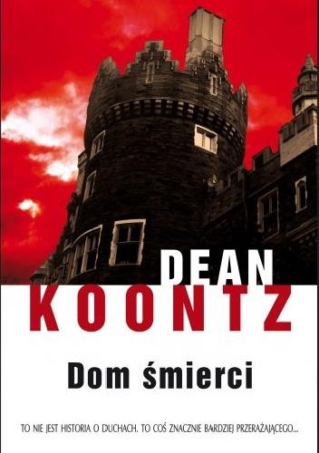 Dean Koontz - Dom śmierci