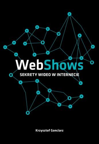 Krzysztof Gonciarz - WebShows: sekrety Wideo w Internecie