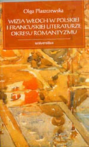 Olga Płaszczewska - Wizja Włoch w polskiej i francuskiej literaturze okresu romantyzmu