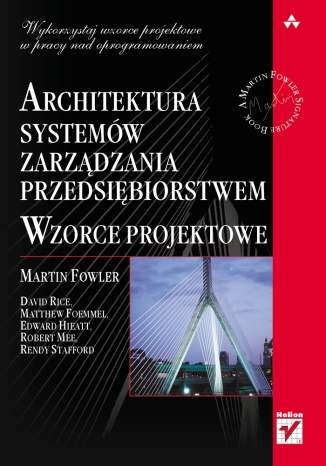 Martin Fowler - Architektura systemów zarządzania przedsiębiorstwem. Wzorce projektowe