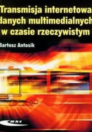 Antosik Bartosz - Transmisja internetowa danych multimedialnych w czasie rzeczywistym