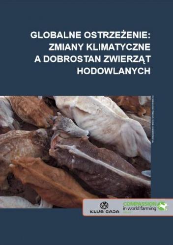 praca zbiorowa - Globalne ostrzeżenie: zmiany klimatyczne a dobrostan zwierząt hodowlanych: raport stowarzyszenia Compassion in World Farming