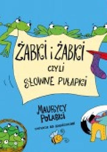 Maurycy Polaski - Żabki i żabki czyli słowne pułapki