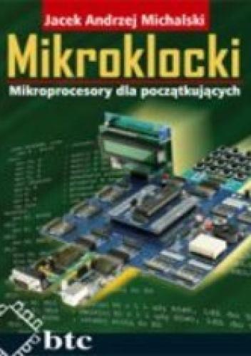 Jacekandrzej Michalski - Mikroklocki. Mikroprocesory dla początkujących