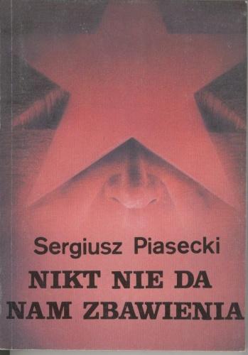 Sergiusz Piasecki - Nikt nie da nam zbawienia