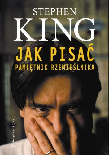 Stephen King - Jak pisać. Pamiętnik rzemieślnika