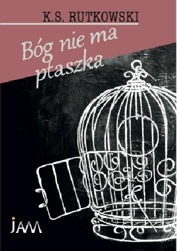 K. S. Rutkowski - Bóg nie ma ptaszka