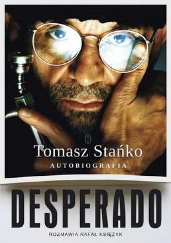 Tomasz Stańko - Desperado. Autobiografia