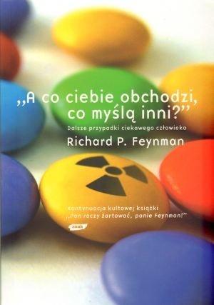 """Richard Phillips Feynman - """"A co ciebie obchodzi, co myślą inni?"""" Dalsze przypadki ciekawego człowieka"""