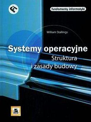 William Stallings - Systemy operacyjne. Struktura i zasady budowy.