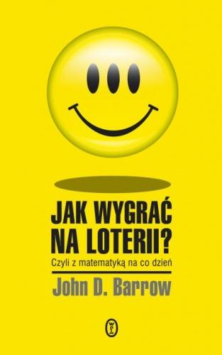 John David Barrow - Jak wygrać na loterii? Z matematyką na co dzień