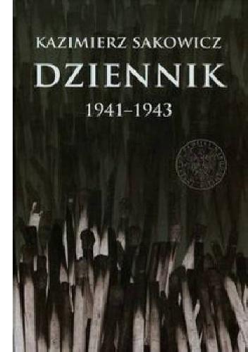 Kazimierz Sakowicz - Dziennik 1941–1943