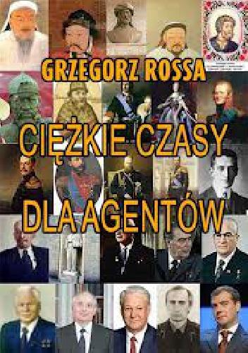 Grzegorz Rossa - Ciężkie czasy dla agentów