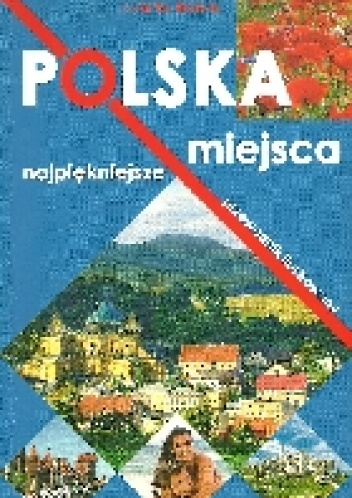 - Polska - najpiękniejsze miejsca. Przewodnik ilustrowany