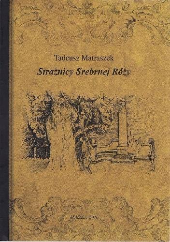 Tadeusz Matraszek - Strażnicy Srebrnej Róży