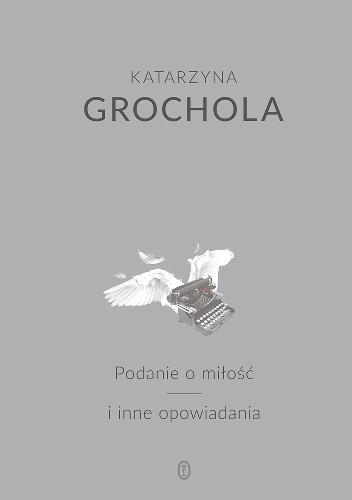Katarzyna Grochola - Podanie o miłość i inne opowiadania