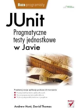 Dave Thomas - JUnit. Pragmatyczne testy jednostkowe w Javie