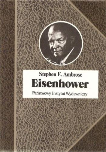 Stephen E. Ambrose - Eisenhower. Żołnierz i prezydent