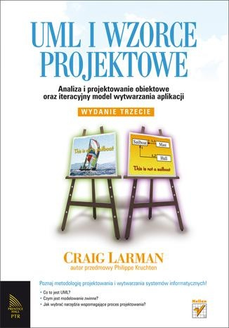 Craig Larman - UML i wzorce projektowe. Analiza i projektowanie obiektowe oraz iteracyjny model wytwarzania aplikacji.