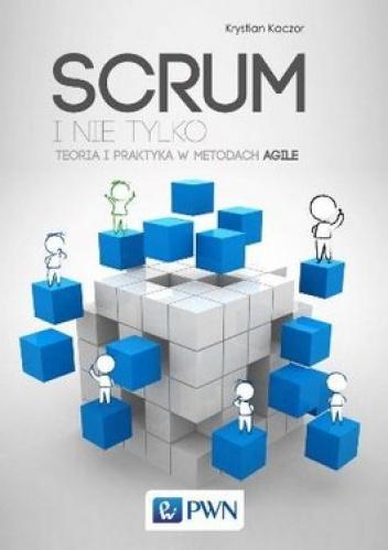 Krystian Kaczor - Scrum i nie tylko. Teoria i praktyka w metodach Agile