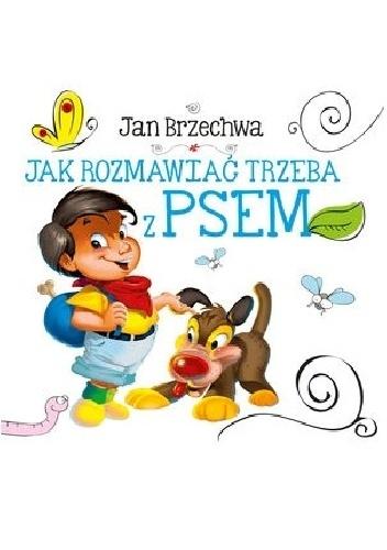 Jan Brzechwa - Jak rozmawiać trzeba z psem