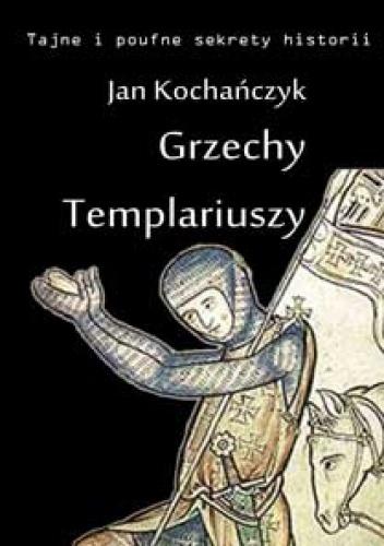 Jan Kochańczyk - Grzechy templariuszy