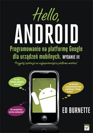 Ed Burnette - Hello, Android. Programowanie na platformę Google dla urządzeń mobilnych. Wydanie III