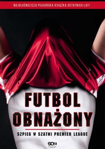Anonimowy Piłkarz - Futbol obnażony. Szpieg w szatni Premier League