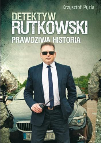 Krzysztof Pyzia - Detektyw Rutkowski. Prawdziwa historia