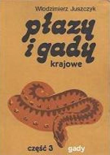 Włodzimierz Juszczyk - Płazy i gady krajowe. Cz. 3, Gady - Reptilia