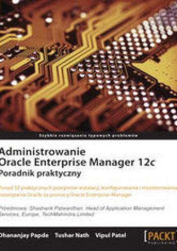 praca zbiorowa - Administrowanie Oracle Enterprise Manager 12c. Poradnik praktyczny. Poradnik praktyczny